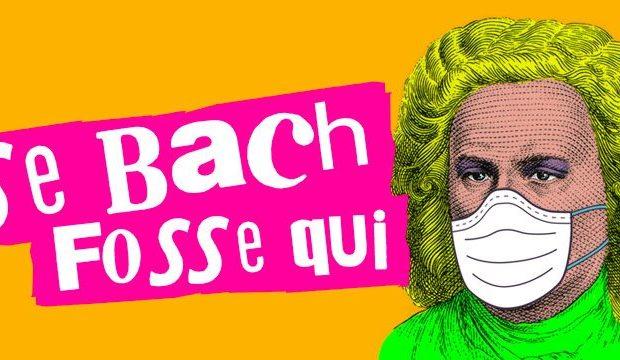 Se Bach Fosse Qui